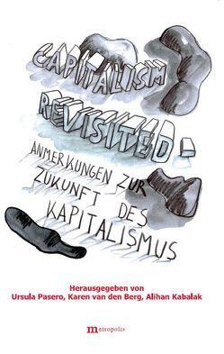 Capitalism revisited von Berg,  Karen van den, Kabalak,  Alihan, Pasero,  Ursula, Schaefer,  Christoph