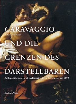 Caravaggio und die Grenzen des Darstellbaren von Rosen,  Valeska von