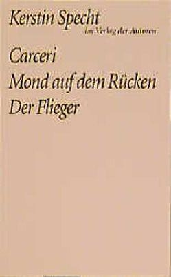 Carceri /Mond auf dem Rücken /Der Flieger von Specht,  Kerstin