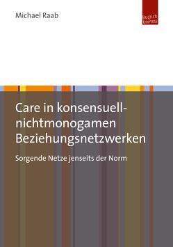 Care in konsensuell-nichtmonogamen Beziehungsnetzwerken von Raab,  Michael
