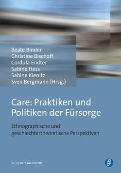 Care: Praktiken und Politiken der Fürsorge von Bergmann,  Sven, Binder,  Beate, Bischoff,  Christine, Endter,  Cordula, Hess,  Sabine, Kienitz,  Sabine