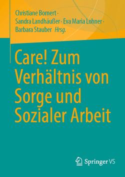 Care. Zum Verhältnis von Sorge und Sozialer Arbeit von Bomert,  Christiane, Landhäußer,  Sandra, Löhner,  Eva-Maria, Stauber,  Barbara