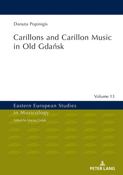 Carillons and Carillon Music in Old Gdańsk von Bonkowski,  Wojciech, Popinigis,  Danuta