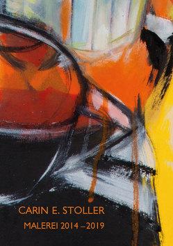 Carin E. Stoller – Malerei 2014–2019 von Hessel,  Christoph, Kowalski,  Klaus, Schneider,  Franz, Weihrauch,  Dorothea