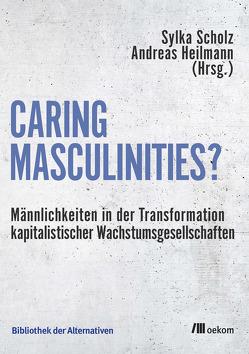 Caring Masculinities? von Heilmann,  Andreas, Scholz,  Sylka