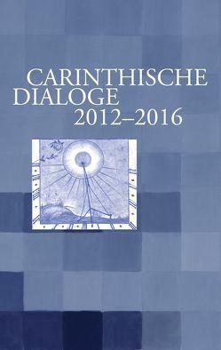 Carinthische Dialoge 2012-2016 von FRANZ,  Chlodwig, FRANZ,  Johanna