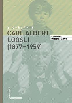Carl Albert Loosli (1877–1959) von Marti,  Erwin, Uebelhart,  Martin