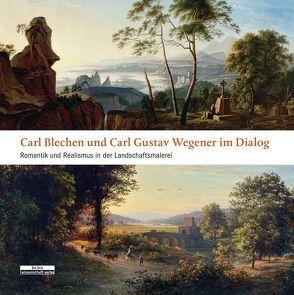 Carl Blechen und Carl Gustav Wegener im Dialog von Götzmann,  Jutta, Streidt,  Gert