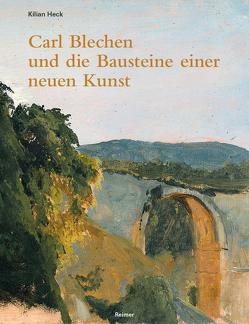 Carl Blechen und die Bausteine einer neuen Kunst von Heck,  Kilian