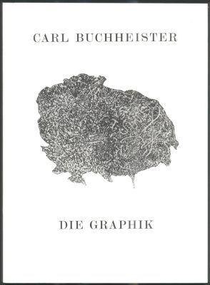 Carl Buchheister – Die Graphik von Claus,  Carlfriedrich, Franz,  Erich