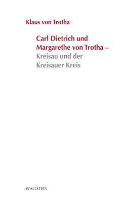 Carl Dietrich und Margarete von Trotha – Kreisau und der Kreisauer Kreis von Trotha,  Klaus von