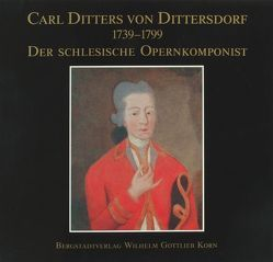 Carl Ditters von Dittersdorf 1739-1799 – Der schlesische Opernkomponist von Landmann,  Ortrun, Unverricht,  Hubert
