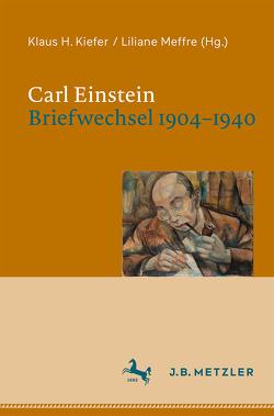 Carl Einstein. Briefwechsel 1904–1940 von Kiefer,  Klaus H., Meffre,  Liliane