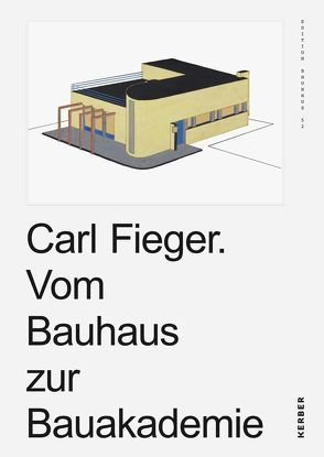 Carl Fieger. Vom Bauhaus zur Bauakademie von Schmitt,  Uta Karin, Thöner,  Wolfgang