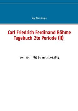 Carl Friedrich Ferdinand Böhme Tagebuch 2te Periode (II) von Titze,  Jörg