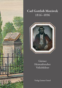 Carl Gottlob Moráwek 1816-1896 von Gärtner,  Steffen, Oettel,  Gunter