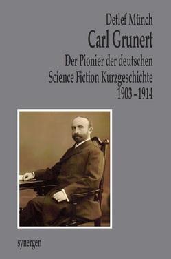 Carl Grunert der Pionier der deutschen Science Fiction Kurzgeschichte 1903 – 1914 von Münch,  Detlef