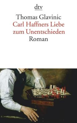 Carl Haffners Liebe zum Unentschieden von Glavinic,  Thomas
