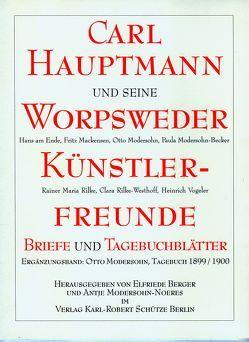 Carl Hauptmann und seine Worpsweder Künstlerfreunde von Berger,  Elfriede, Modersohn,  Otto, Modersohn-Noeres,  Antje