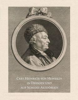 Carl Heinrich von Heineken in Dresden und auf Schloss Altdöbern von Ketelsen,  Thomas, Schuster,  Martin