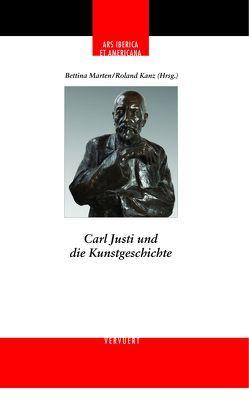 Carl Justi und die Kunstgeschichte von Kanz,  Roland, Marte,  Bettina