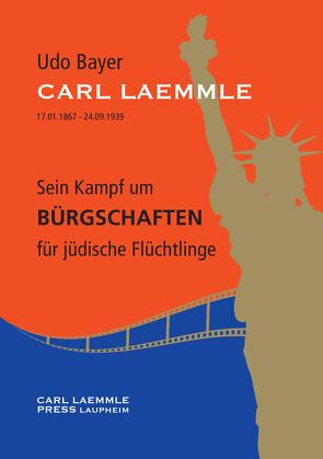 Carl Laemmle – Sein Kampf um Bürgschaften für jüdische Flüchtlinge von Bayer,  Udo