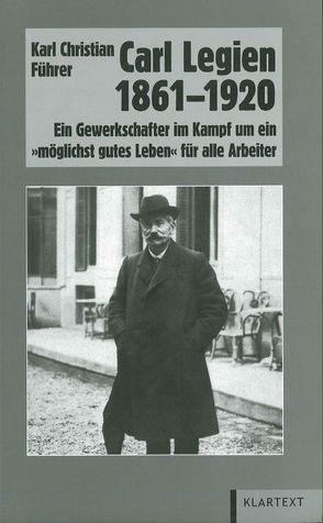 Carl Legien 1861-1920 von Führer,  Karl Christian