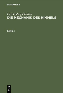 Carl Ludwig Charlier: Die Mechanik des Himmels / Carl Ludwig Charlier: Die Mechanik des Himmels. Band 2 von Charlier,  Carl Ludwig