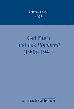 Carl Muth und das Hochland (1903-1941) von Pittrof,  Thomas