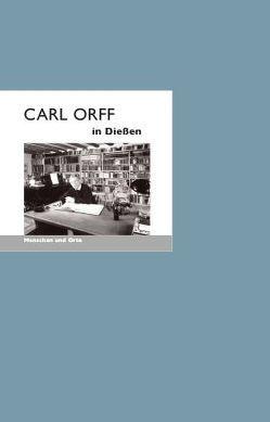 Carl Orff in Dießen von Fischer,  Angelika, Schwalb,  Michael