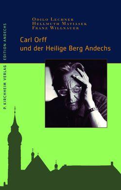 Carl Orff und der Heilige Berg Andechs von Lechner,  Odilo, Matiasek,  Hellmuth, Willnauer,  Franz