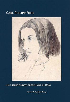 Carl Philipp Fohr und seine Künstlerfreunde in Rom von Andersson,  Ulrike, Frese,  Annette