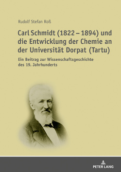 Carl Schmidt (1822 – 1894) und die Entwicklung der Chemie an der Universität Dorpat (Tartu) von Ross,  R Stefan