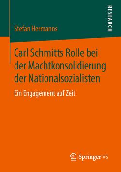 Carl Schmitts Rolle bei der Machtkonsolidierung der Nationalsozialisten von Hermanns,  Stefan