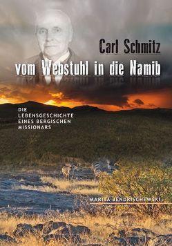 Carl Schmitz – vom Webstuhl in die Namib von Jendrischewski,  Marita