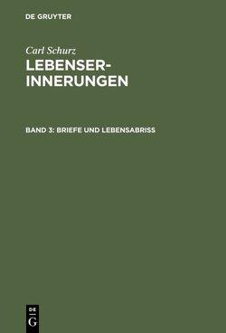 Carl Schurz: Lebenserinnerungen / Briefe und Lebensabriß von Schurz,  Carl
