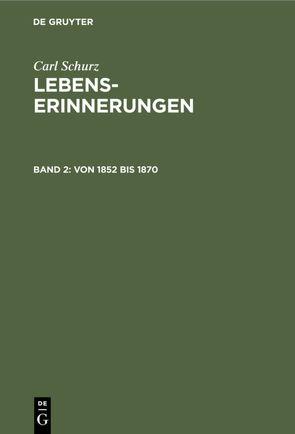 Carl Schurz: Lebenserinnerungen / Von 1852 bis 1870 von Schurz,  Agathe, Schurz,  Carl