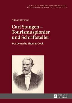 Carl Stangen – Tourismuspionier und Schriftsteller von Dittmann,  Alina