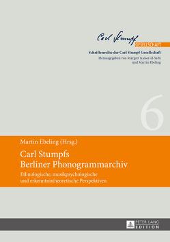 Carl Stumpfs Berliner Phonogrammarchiv von Ebeling,  Martin