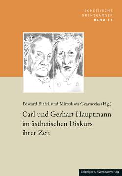 Carl und Gerhart Hauptmann im ästhetischen Diskurs ihrer Zeit von Bialek,  Edward, Czarnecka,  Miroslawa