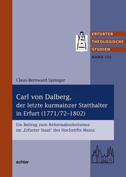 Carl von Dalberg, der letzte kurmainzer Statthalter in Erfurt (1771/72-1802) von Springer,  Klaus-Bernward