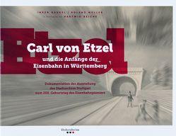 Carl von Etzel und die Anfänge der Eisenbahn in Württemberg von Bauer,  Reinhold, Beiche,  Hartwig, Birkert,  Alexandra, Gaukel,  Inken, Moser von Filseck,  Dietrich, Mueller,  Roland, Räntzsch,  Andreas