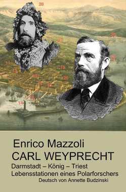 Carl Weyprecht -Darmstadt – König – Triest von Budzinski,  Annette, Mazzoli,  Enrico