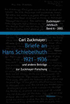 Carl Zuckmayer: Briefe an Hans Schiebelhuth 1921-1936 und andere Beiträge zur Zuckmayer-Forschung von Nickel,  Gunther, Rotermund,  Erwin, Wagener,  Hans