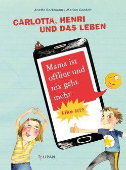 Carlotta, Henri und das Leben. Mama ist offline und nix geht mehr von Beckmann,  Anette, Goedelt,  Marion
