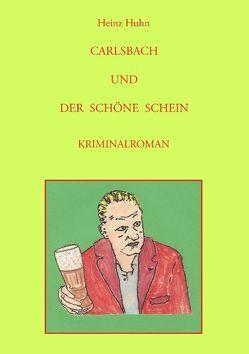 CARLSBACH UND DER SCHÖNE SCHEIN von Huhn,  Heinz