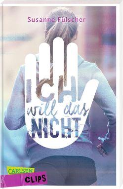 Carlsen Clips: Ich will das nicht! von Fülscher,  Susanne
