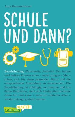 Carlsen Klartext: Schule und dann? Berufsfindung von Reumschüssel,  Anja