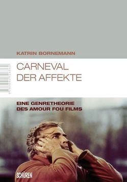 Carneval der Affekte Eine Genretheorie des amour fou Films von Bornemann,  Katrin