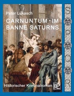 Carnuntum im Banne Saturns von Lukasch,  Peter